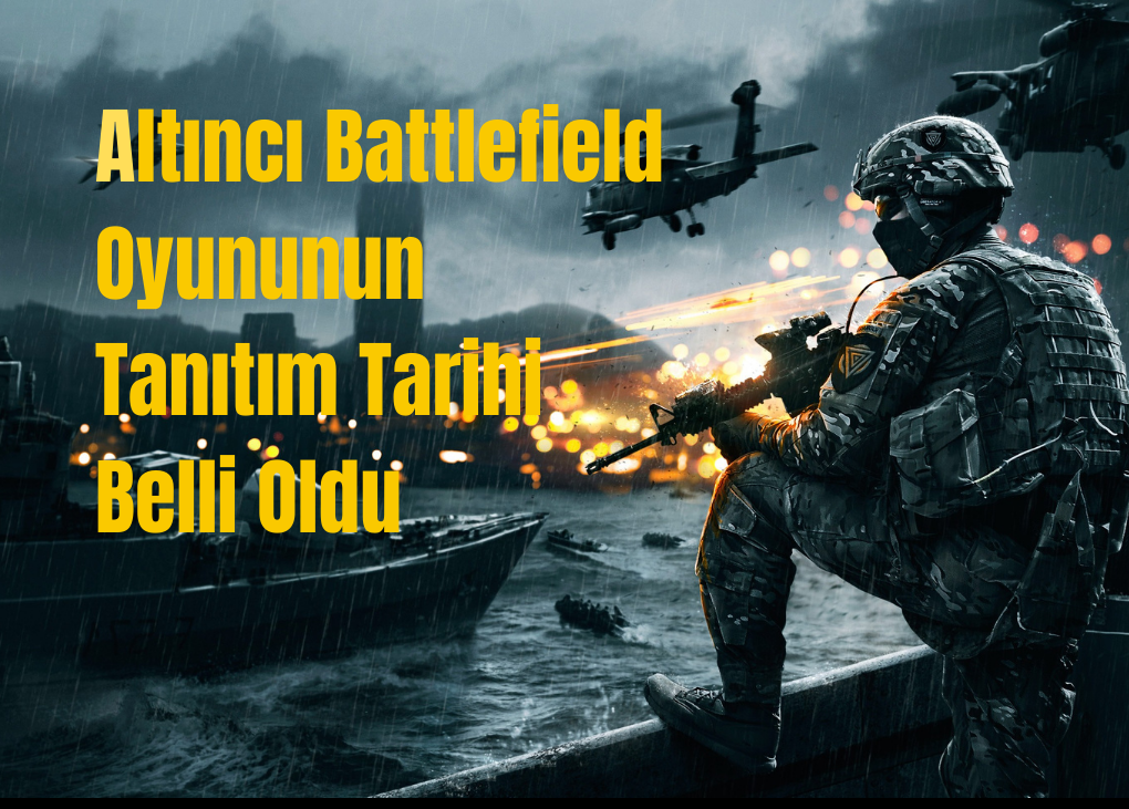 Altıncı Battlefield Oyununun Tanıtım Tarihi Belli Oldu